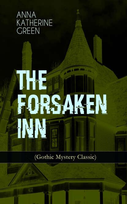 Анна Грин THE FORSAKEN INN (Gothic Mystery Classic) анна грин the gray madam