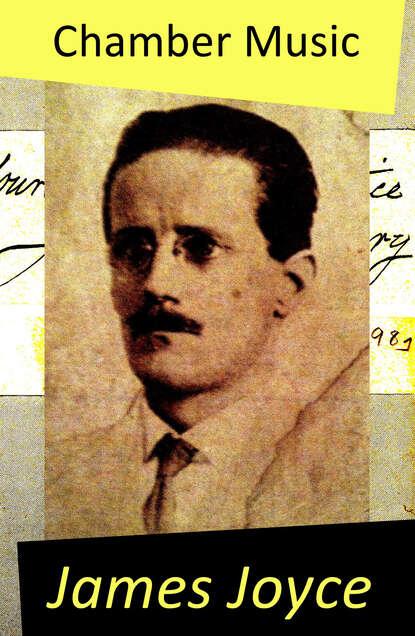 James Joyce Chamber Music (The Original Edition of 34 Poems) lowell hall james poems the original classic edition