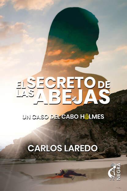 Carlos Laredo El secreto de las abejas carlos laredo la paciencia del cabo holmes
