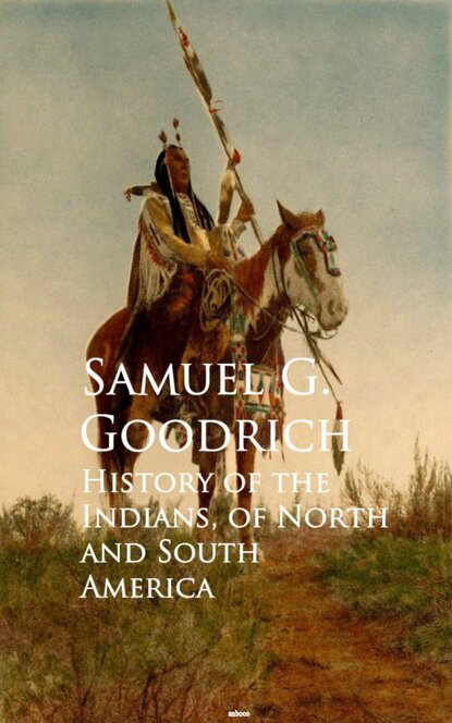 Samuel G. Goodrich History of the Indians, of North and South America samuel g goodrich history of the indians of north and south america
