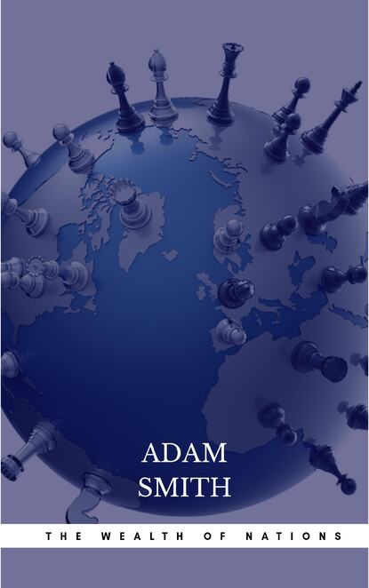 Adam Smith The Wealth of Nations: The Economics Classic - A Selected Edition for the Contemporary Reader massimiliano castelli the new economics of sovereign wealth funds