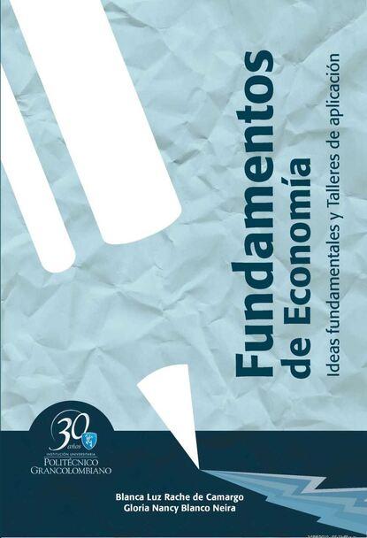 Blanca Luz Rache de Camargo Fundamentos de economía. Ideas fundamentales y talleres de aplicación недорого