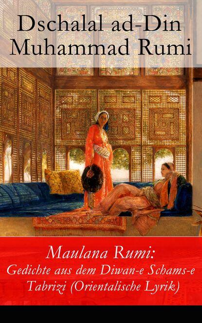Dschalal ad-Din Muhammad Rumi Maulana Rumi: Gedichte aus dem Diwan-e Schams-e Tabrizi (Orientalische Lyrik) shaykh muhammad sadiq abadi akabir ka maqaam e tawazu