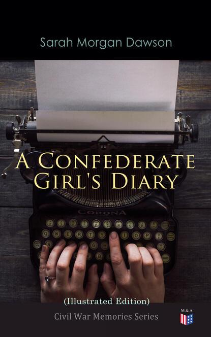 Sarah Morgan Dawson A Confederate Girl's Diary (Illustrated Edition) james b hendryx connie morgan in alaska illustrated edition