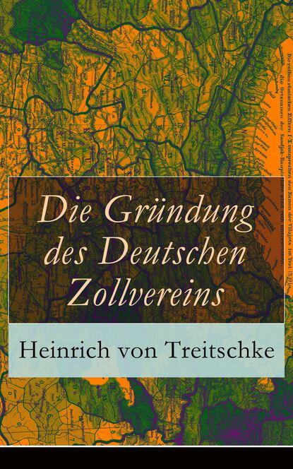 Heinrich von Treitschke Die Gründung des Deutschen Zollvereins friedrich heinrich jacobi wider mendelssohns beschuldigungen betreffend die briefe uber die lehre des spinoza