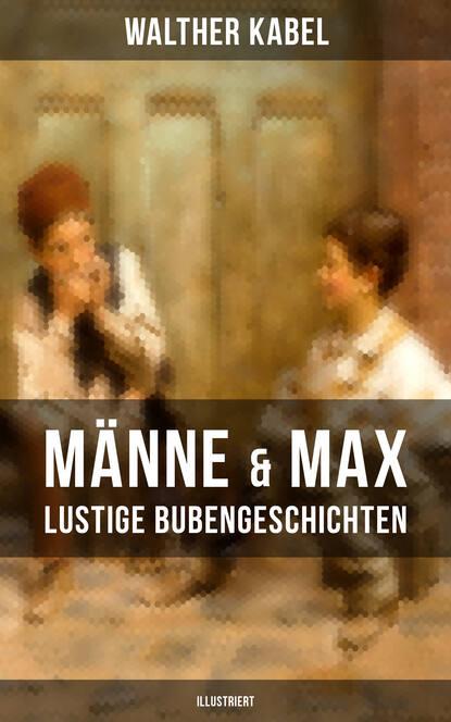 Фото - Walther Kabel Männe & Max - Lustige Bubengeschichten (Illustriert) walther kabel walther kabel krimis über 100 kriminalromane