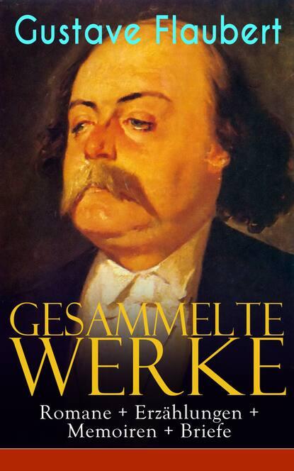 Gustave Flaubert Gesammelte Werke: Romane + Erzählungen + Memoiren + Briefe недорого