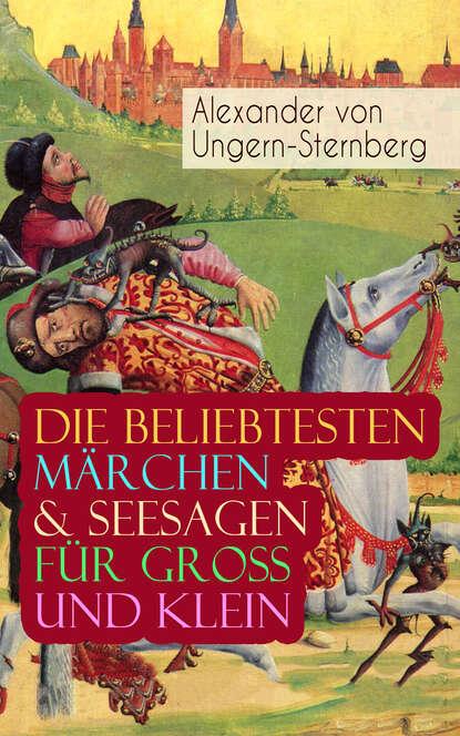 Alexander von Ungern-Sternberg Die beliebtesten Märchen & Seesagen für Groß und Klein john baxter von sternberg