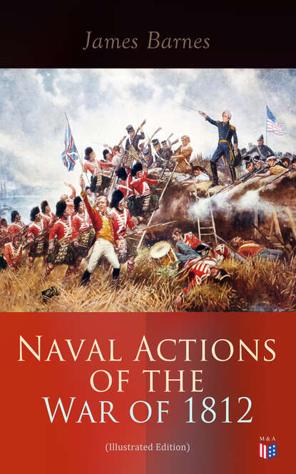 Barnes James Naval Actions of the War of 1812 (Illustrated Edition) barnes j the noise of time