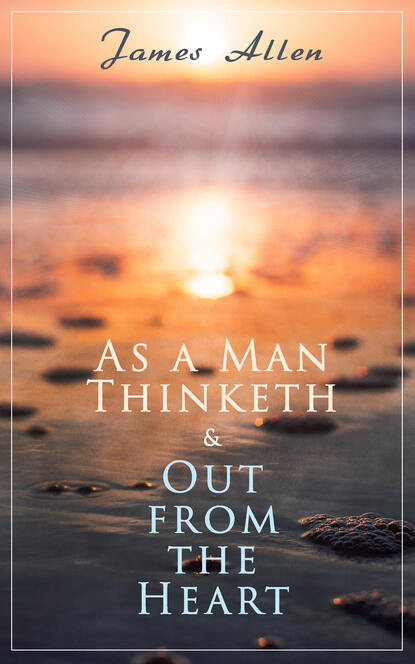 As a Man Thinketh & Out from the Heart