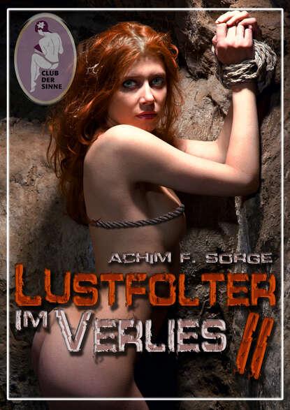 Achim F. Sorge Lustfolter im Verlies, Teil 2 недорого