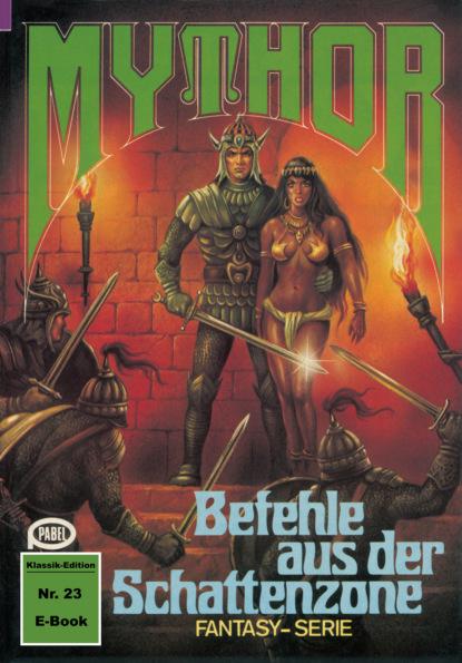 Mythor 23: Befehle aus der Schattenzone