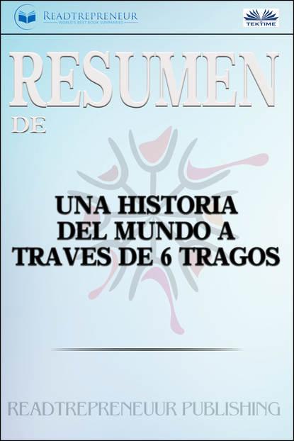 Readtrepreneur Publishing Resumen De Una Historia Del Mundo A Través De 6 Tragos mónica ojeda historia de la leche