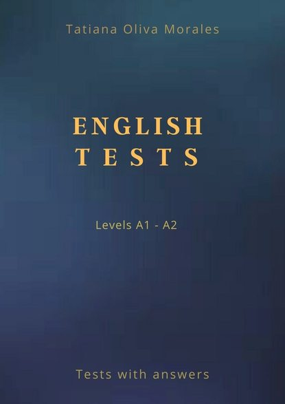 Tatiana Oliva Morales English Tests. Levels A1—A2. Tests with answers the love verb