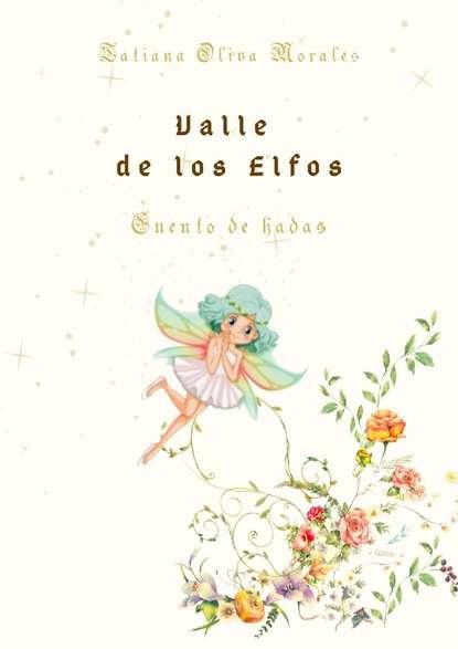 Tatiana Oliva Morales Valle de los Elfos. Cuento de hadas