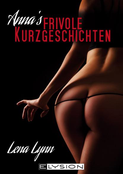 Lena Lynn Annas frivole Kurzgeschichten anna bell 7 erotische kurzgeschichten aus das erste mal s m erfahrungen