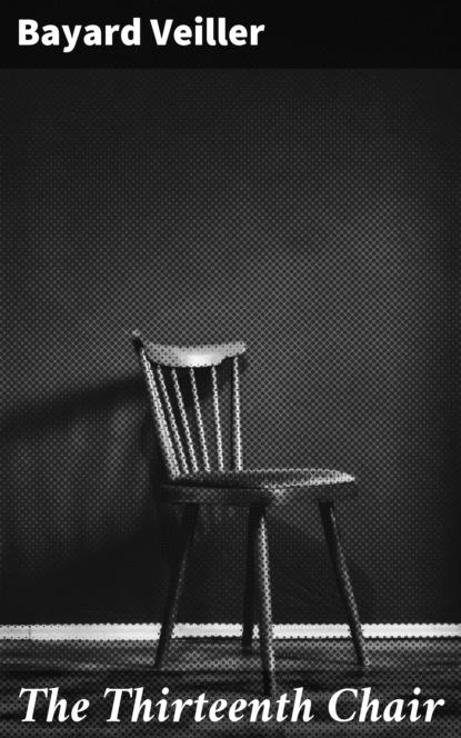 Фото - Bayard Veiller The Thirteenth Chair taylor bayard 3 books to know gay literature