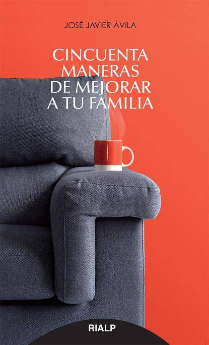 José Javier Ávila Martínez Cincuenta maneras de mejorar a tu familia debra j rose equilibrio y movilidad con personas mayores