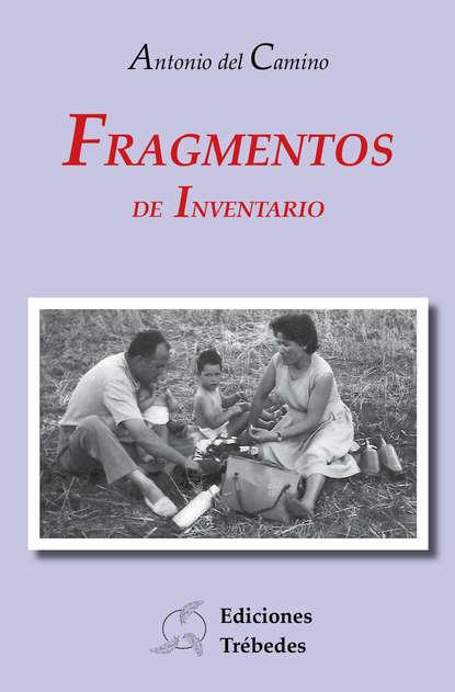 Antonio del Camino Fragmentos de inventario antonio del camino fragmentos de inventario