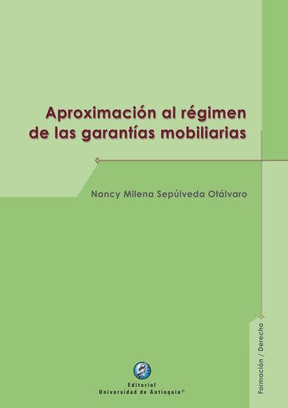 Nancy Milena Sepúlveda Otálvaro Aproximación al régimen de las garantías mobiliarias carola aikin las primaveras de verónica