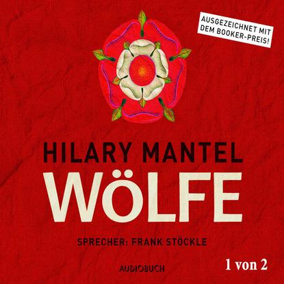 Фото - Hilary Mantel Wölfe, Teil 1 von 2 - Thomas Cromwell, Band 1 (Ungekürzt) hilary mantel bring up the bodies