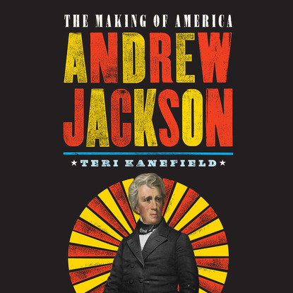 Teri Kanefield Andrew Jackson - The Making of America 2 (Unabridged) sobel andrew making rain the secrets of building lifelong client loyalty