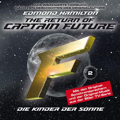 Edmond Hamilton Captain Future, Folge 2: Kinder der Sonne - nach Edmond Hamilton edmond hamilton captain future der sternenkaiser folge 2 die macht des sternenkaisers
