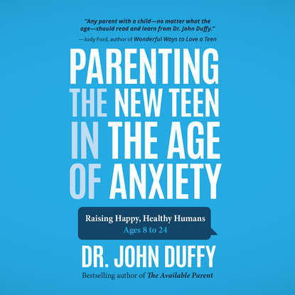Dr. John Duffy Parenting the New Teen in the Age of Anxiety (Unabridged) bernstein bernsteinkrystian zimerman symphony no 2 the age of anxiety