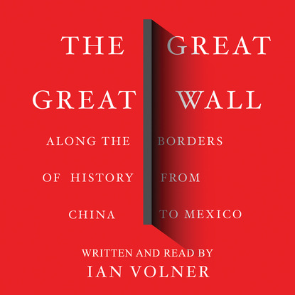Ian Volner The Great Great Wall - Along the Borders of History from China to Mexico (Unabridged) brennan demuth patricia where is the great wall
