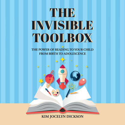 Kim Jocelyn Dickson The Invisible Toolbox - The Power of Reading to Your Child from Birth to Adolescence (Unabridged) alcohol use from adolescence to young adulthood