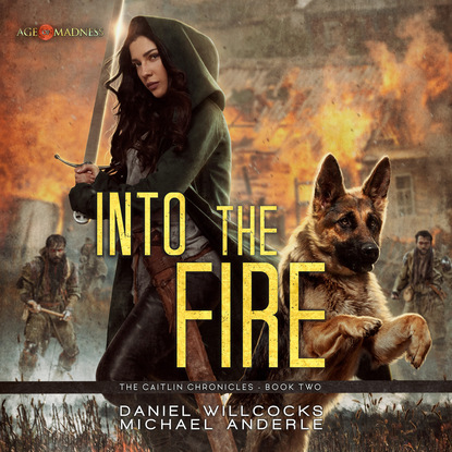 Michael Anderle Into the Fire - The Caitlin Chronicles, Book 2 (Unabridged) michael anderle chasing the cure the caitlin chronicles book 5 unabridged
