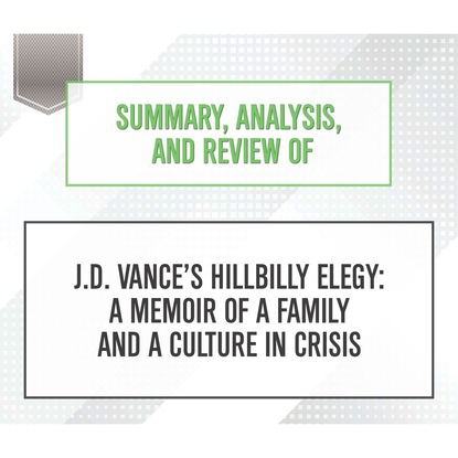 Start Publishing Notes Summary, Analysis, and Review of J.D. Vance's Hillbilly Elegy: A Memoir of a Family and a Culture in Crisis (Unabridged) a gibson elegy in f minor