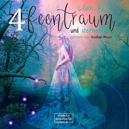 Lilah Fox The Morgain Chroniken, Band 4: Feentraum und Sternentanz (ungekürzt) недорого