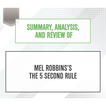Фото - Start Publishing Notes Summary, Analysis, and Review of Mel Robbins's The 5 Second Rule (Unabridged) start publishing notes summary analysis and review of eric barker s barking up the wrong tree unabridged