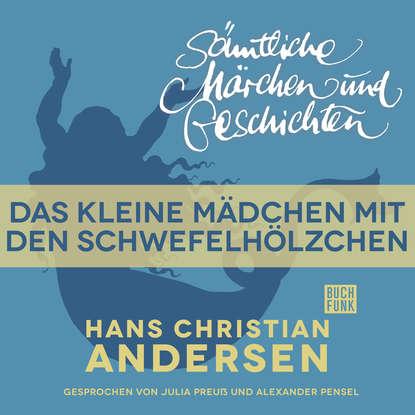 Hans Christian Andersen H. C. Andersen: Sämtliche Märchen und Geschichten, Das kleine Mädchen mit den Schwefelhölzchen michael bauer gute nacht geschichten hans und fritz mit susi und petra band i