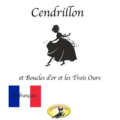 Charles Perrault Contes de fées en français, Cendrillon / Boucle d'or et les Trois Ours