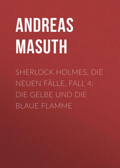 Andreas Masuth Sherlock Holmes, Die neuen Fälle, Fall 4: Die gelbe und die blaue Flamme emmanuel henné die scareman saga 8 reise ins blaue