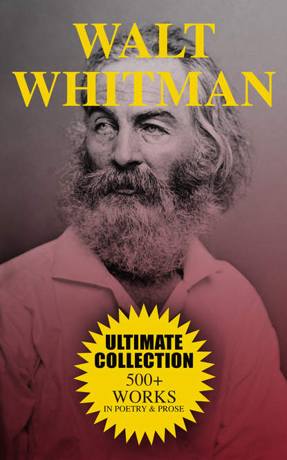 Walt Whitman WALT WHITMAN Ultimate Collection: 500+ Works in Poetry & Prose gilchrist anne burrows the letters of anne gilchrist and walt whitman