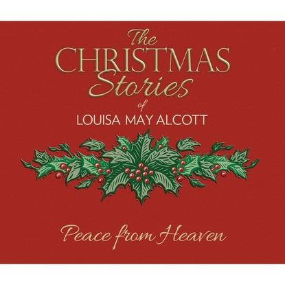 Louisa May Alcott Peace from Heaven (Unabridged) louisa may alcott tessa s surprises unabridged