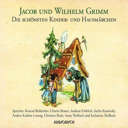 Brüder Grimm Die schönsten Kinder- und Hausmärchen (ungekürzt) jakob grimm die schönsten märchen der brüder grimm teil 1