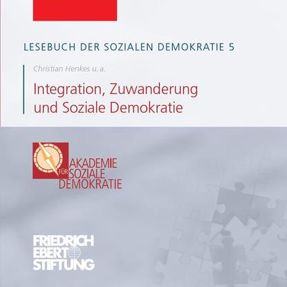 Friedrich Ebert Stiftung Lesebuch der Sozialen Demokratie, Band 5: Integration, Zuwanderung und Soziale Demokratie friedrich ebert stiftung lesebuch der sozialen demokratie band 4 europa und soziale demokratie