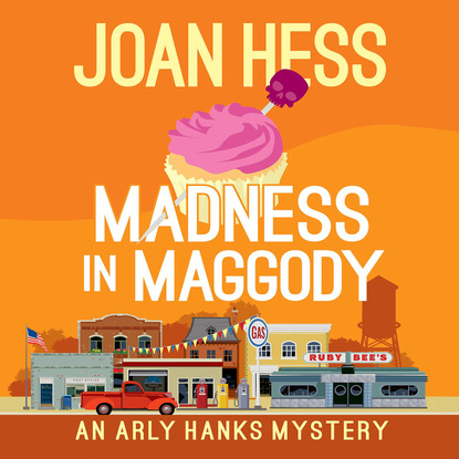 Joan Hess Madness in Maggody - An Arly Hanks Mystery 4 (Unabridged) joan hess mummy dearest