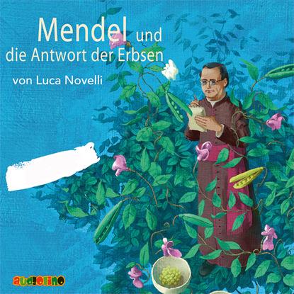 Luca Novelli Mendel und die Antwort der Erbsen luca novelli leonardo da vinci der zeichner der zukunft