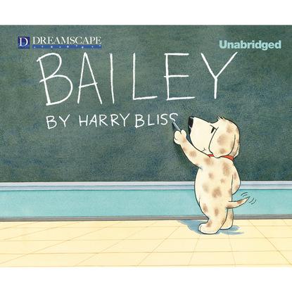 Harry Bliss Bailey - Bailey 1 (Unabridged) bill bailey southampton