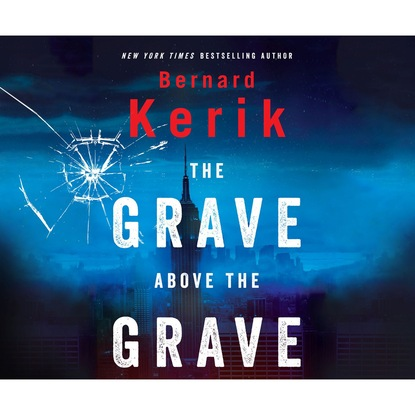 Bernard Kerik The Grave Above the Grave (Unabridged) недорого