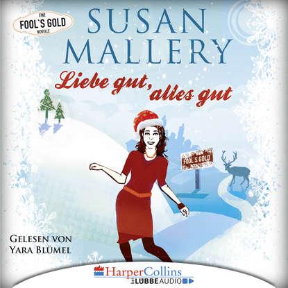 Susan Mallery Liebe gut, alles gut - Fool's Gold Novelle (Gekürzt) susan mallery mistelzweig und weihnachtsküsse fool s gold novelle ungekürzt
