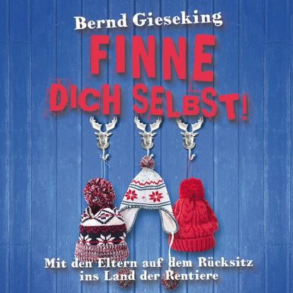 Bernd Gieseking Bernd Gieseking, Finne dich selbst! Mit den Eltern auf dem Rücksitz ins Land der Rentiere недорого