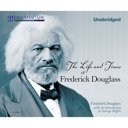Frederick Douglass The Life and Times of Frederick Douglass (Unabridged) boyle frederick the woodlands orchids described and illustrated
