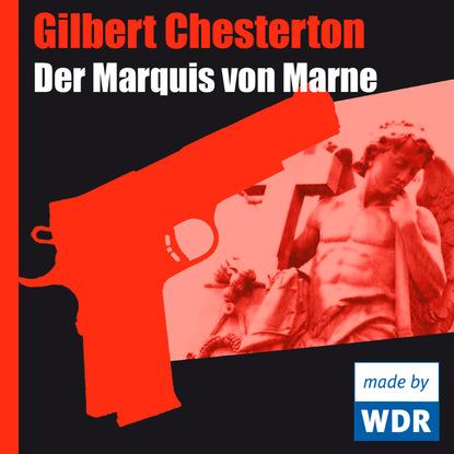 Gilbert Chesterton Der Marquis von Marne gilbert k chesterton der mann der zu viel wusste