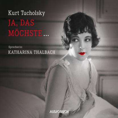 Kurt Tucholsky Ja, das möchste... (Ungekürzt) kurt tucholsky die kunst falsch zu reisen ungekürzt